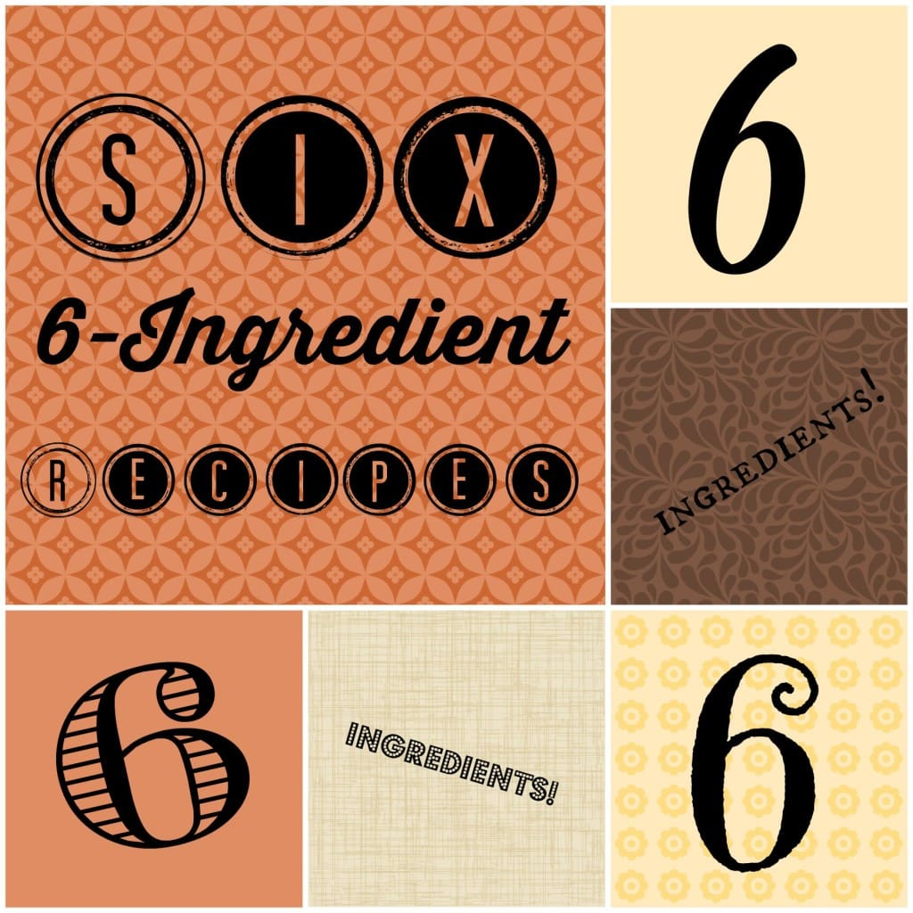 Six of One! Six 6-Ingredient Recipes