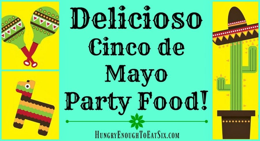 ¡Delicioso Cinco de Mayo Party Food Recipes!